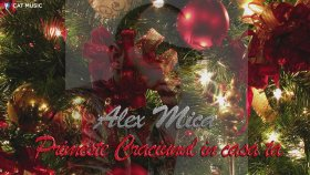 Alex Mica - Primeste Craciunul İn Casa Ta