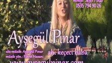 Ayşegül Pınar - Ahı Keçeci Baba