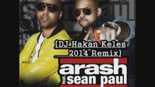 Arash Feat Sean Paul - She Makes Me Go (Dj Hakan Keles 2014 Remix)