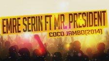 Emre Serin Ft Mr. President - Coco Jambo (2014)