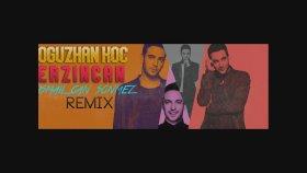 Oğuzhan Koç - Erzincan (Ismail Can Sönmez Remix)