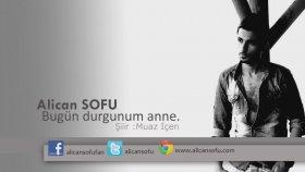 Alican Sofu - Bugün Durgunum Anne