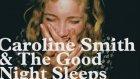 Where Has Sally Gone - Caroline Smith And The Good Night Sleeps
