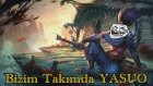 League Of Legends - Bizde Yasuo, Onlarda Yasuo! - Sihirdar Vadisi