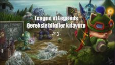 League Of Legends - Gereksiz Bilgiler Kılavuzu - #1