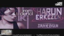 İrem Derici - Zorun Ne Sevgilim (Harun Erkezen Remix)