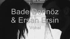 Ersan Ersin & Bade Derinöz & Gökçen Önce - Bile Bile
