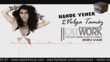 Hande Yener Ft.Volga Tamoz - Biri Var (Catwork Remix)