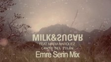 Milk & Sugar Ft Maria Marquez - Canto Del Pilon (Emre Serin Mix)