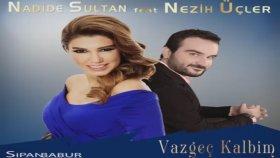 Nadide Sultan - Feat.Nezih Üçler - Vazgeç Kalbim