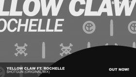 Yellow Claw - Ft. Rochelle - Shotgun