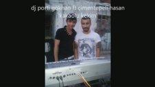 Dj Porti Gökhan Ft Çimentepeli Hasan