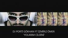Dj Porti Gökhan Ft İzmirli Ömer - Yolarım Cildini