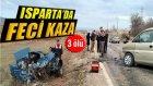 Isparta'da Trafik Kazası: 3 Ölü, 3 Yaralı