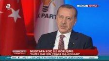 Erdoğan: Koç Benimle Görüşebilmek İçin...