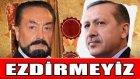 Adnan Oktar: Başbakan Recep Tayyip Erdoğan'ı Ezdirmeyiz