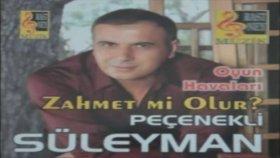Peçenekli Süleyman - Zahmet Mi Olur