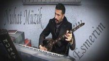 Nuhat Müzik '' Esmerim