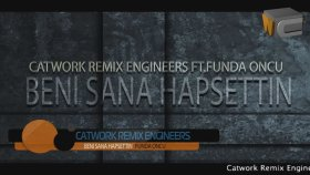 Catwork Remix Engineers - Ft.Funda Öncü - Beni Sana Hapsettin