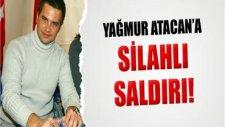 Yağmur Atacan'a Silahlı Saldırı