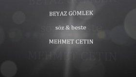 Mehmet Çetin - Beyaz Gömlek