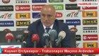 Kayseri Erciyesspor - Trabzonspor Maçının Ardından