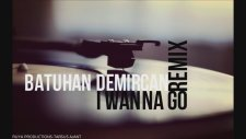 Batuhan Demircan- I Wanna Go Remix