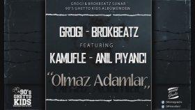 Grogi & Brokbeatz Feat. Kamufle & Anıl Piyancı - Olmaz Adamlar