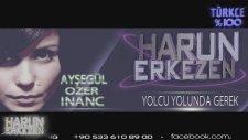 Harun Erkezen Ft. Aysegul Ozer Inanc - Yolcu Yolunda Gerek 2013