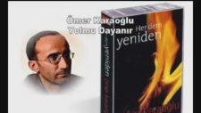 Ömer Karaoğlu - Şehidin Türküsü  Ve Yol Mu Dayanır