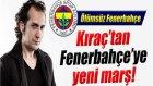 Kıraç'tan Fenerbahçe'ye Yeni Marş