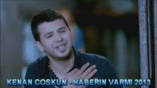 Kenan Coskun - Haberin Varmi 2013 ( Yeni ) Hd