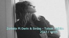 Zorbela Ft Derin & Sırdaş - Tutsak Kalbim 2013 (Djveyso)