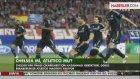 Chelsea Atletico Madrid Maçı Ne Zaman Saat Kaçta Hangi Kanalda ?