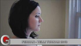 Ferhan - Telli Turnam 2013 ( Yeni ) Hd