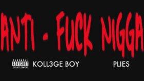 Plies - Anti-Fuck Nigga Ft. Koll3ge Boy