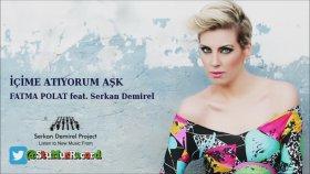 Fatma Polat feat. Serkan Demirel - İçime Atıyorum Aşk