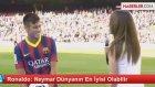 Ronaldo: Neymar Dünyanın En İyisi Olabilir