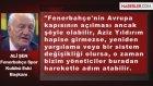 Ali Şen: Fenerbahçelilerin Avrupa Demesi Anlamsız