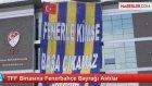 TFF Binasına Fenerbahçe Bayrağı Astılar