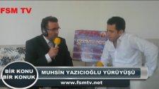 Muhsin Yazıcıoğlu Yürüyüşü - Bir Konu Bir Konuk - Fsm Tv