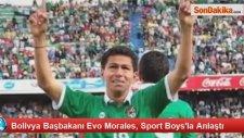 Bolivya Başbakanı Evo Morales, Sport Boys'la Anlaştı