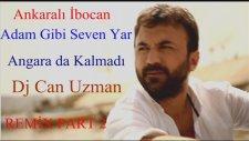 Ankaralı İbocan Adam Gibi Seven Yar Ankara Da Kalmadı Dj Can Uzman Remix Part 2