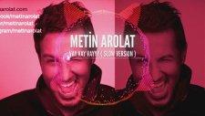 Metin Arolat - Vay Vay Vayyy - Slow Version