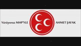 Ahmet Şafak - Yürüyoruz MHP İle