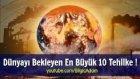 Dünyayı Bekleyen En Büyük 10 Tehlike !