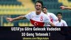UEFA'ya Göre Gelecek Vadeden 10 Genç Yetenek !