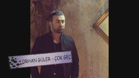 Orhan Güler - Çok Geç