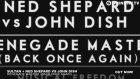 Sultan + Ned Shepard Vs John Dish - Renegade Master