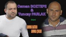 Osman Boztepe & Tuncay Parlak - Amma Batar Amma Çıkar 2014